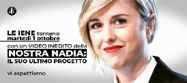 "TORNANO ""LE IENE SHOW"" CON UN VIDEO-DOCUMENTO DI NADIA TOFFA"